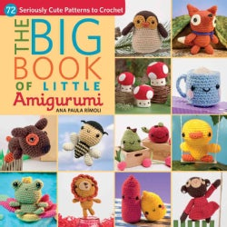 The Big Book of Little Amigurumi: 72 Seriously Cute Patterns to Crochet (Paperback)