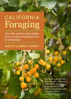 California Foraging: 120 Wild and Flavorful Edibles from Evergreen Huckleberries to Wild Ginger (Paperback)
