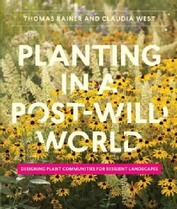 Planting in a Post-Wild World: Designing Plant Communities for Resilient Landscapes (Hardcover)