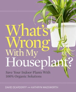 What's Wrong With My Houseplant?: Save Your Indoor Plants With 100% Organic Solutions (Paperback)