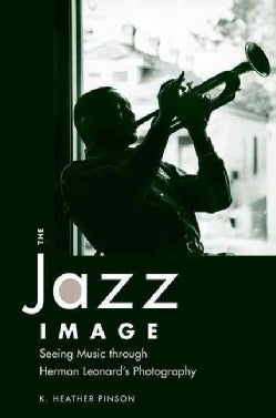 The Jazz Image: Seeing Music Through Herman Leonard's Photography (Hardcover)