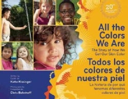All the Colors We Are / Todos Los Colores De Nuestra Piel: The Story of How We Get Our Skin Color / La historia d... (Hardcover)