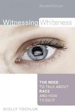 Witnessing Whiteness: The Need to Talk About Race and How to Do It (Paperback)