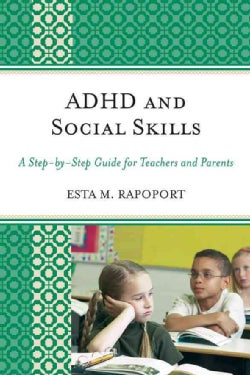 ADHD and Social Skills: A Step-by-Step Guide for Teachers and Parents (Paperback)