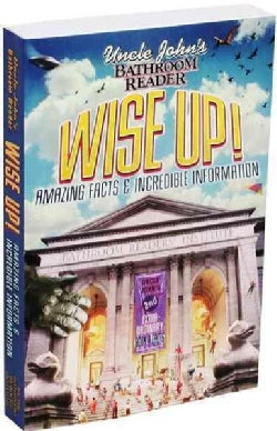 Uncle John's Bathroom Reader Wise Up!: Amazing Facts and Incredible Information (Paperback)