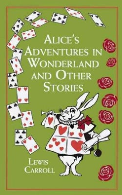 Alice's Adventures in Wonderland And Other Stories (Hardcover)