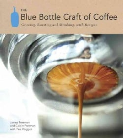 The Blue Bottle Craft of Coffee: Growing, Roasting, and Drinking, With Recipes (Hardcover)