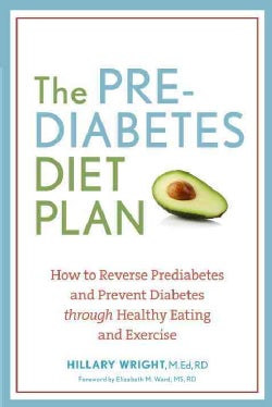 The Prediabetes Diet Plan: How to Reverse Prediabetes and Prevent Diabetes Through Healthy Eating and Exercise (Paperback)