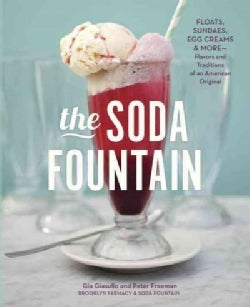 The Soda Fountain: Floats, Sundaes, Egg Creams & More--stories and Flavors of an American Original (Hardcover)