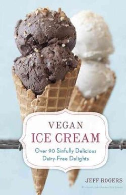 Vegan Ice Cream: Over 90 Sinfully Delicious Dairy-Free Delights (Hardcover)