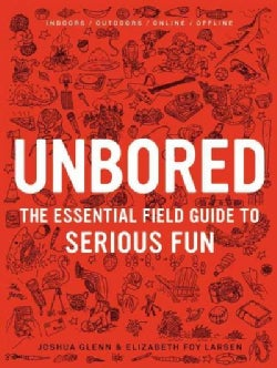 Unbored: The Essential Field Guide to Serious Fun (Hardcover)