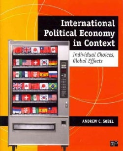 International Political Economy in Context: Individual Choices, Global Effects (Paperback)