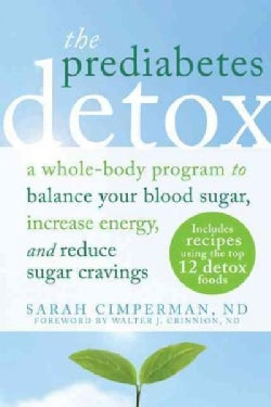 The Prediabetes Detox: A Whole-Body Program to Balance Your Blood Sugar, Increase Energy, and Reduce Sugar Cravings (Paperback)