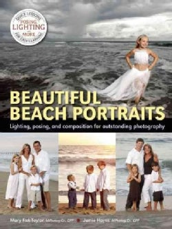 Beautiful Beach Portraits: High Profit Techniques Utilizing Lighting, Posing, Composition, Business Strategies an... (Paperback)