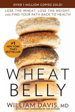 Wheat Belly: Lose the Wheat, Lose the Weight, and Find Your Path Back to Health (Paperback)