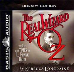The Real Wizard of Oz: The Life and Times of L. Frank Baum, Library Edition (CD-Audio)