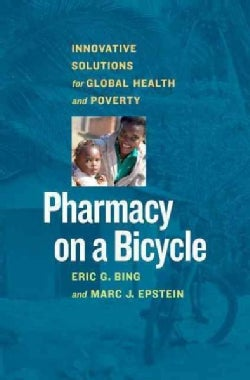 Pharmacy on a Bicycle: Innovative Solutions for Global Health and Poverty (Hardcover)