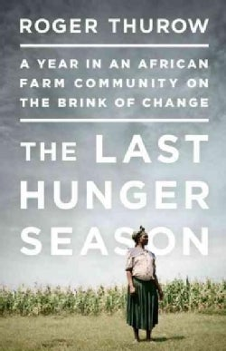 The Last Hunger Season: A Year in an African Farm Community on the Brink of Change (Paperback)