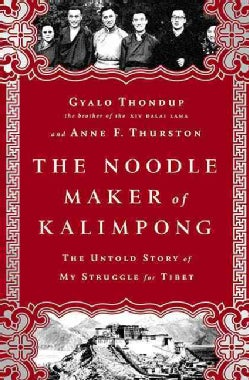 The Noodle Maker of Kalimpong: The Dalai Lama's Brother and His Struggle for Tibet (Hardcover)