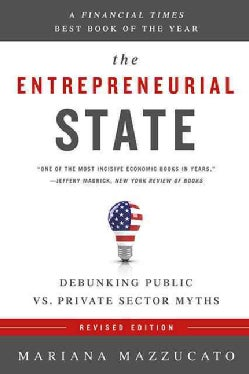 The Entrepreneurial State: Debunking Public Vs. Private Sector Myths (Paperback)