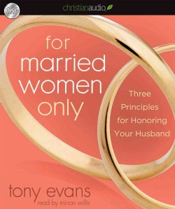 For Married Women Only: Three Principles for Honoring Your Husband (CD-Audio)