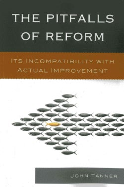 The Pitfalls of Reform: Its Incompatibility with Actual Improvement (Paperback)