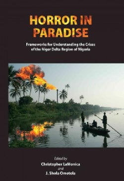 Horror in Paradise: Frameworks for Understanding the Crises of the Niger Delta Region of Nigeria (Paperback)