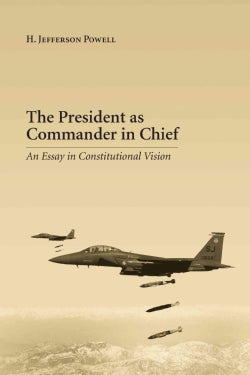 The President As Commander in Chief: An Essay in Constitutional Vision (Hardcover)