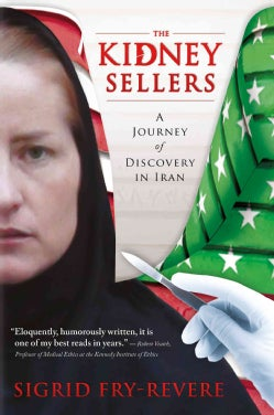 The Kidney Sellers: A Journey of Discovery in Iran (Hardcover)