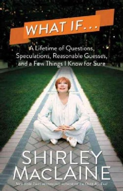 What If...: A Lifetime of Questions, Speculations, Reasonable Guesses, and a Few Things I Know for Sure (Hardcover)