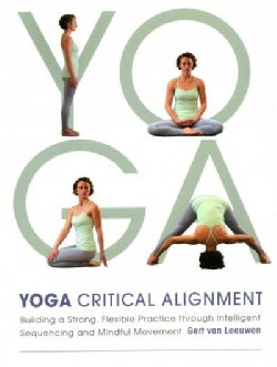 Yoga: Critical Alignment: Building a Strong, Flexible Practice Through Intelligent Sequencing and Mindful Movement (Paperback)