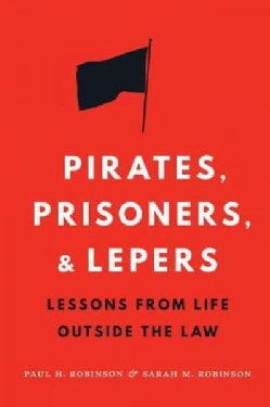 Pirates, Prisoners, and Lepers: Lessons from Life Outside the Law (Hardcover)