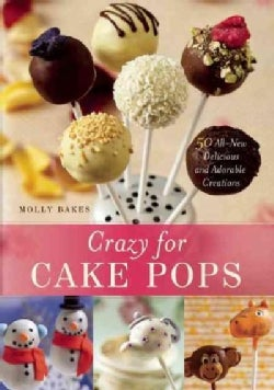 Crazy for Cake Pops: 50 All-New Delicious and Adorable Creations (Paperback)