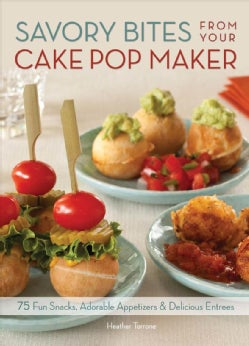 Savory Bites from Your Cake Pop Maker: 75 Fun Snacks, Adorable Appetizers & Delicious Entrees (Paperback)