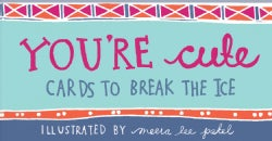 You're Cute: Cards to Break the Ice (Paperback)