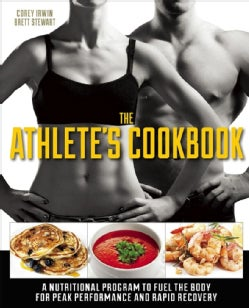 The Athlete's Cookbook: A Nutritional Program to Fuel the Body for Peak Performance and Rapid Recovery (Paperback)