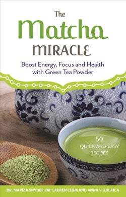 The Matcha Miracle: Boost Energy, Focus and Health With Green Tea Powder (Paperback)