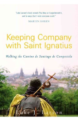 Keeping Company with Saint Ignatius: Walking the Camino de Santiago de Compostela (Paperback)