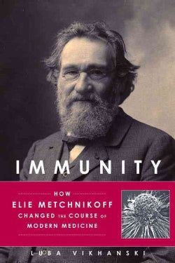Immunity: How Elie Metchnikoff Changed the Course of Modern Medicine (Hardcover)