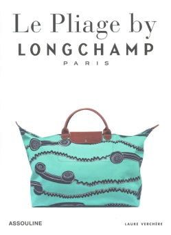 Le Pliage by Longchamp Paris: A Tradition and Transformation (Hardcover)