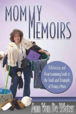 Mommy Memoirs: A Hilarious and Heartwarming Look at the Trials and Triumphs of Being a Mom! (Paperback)