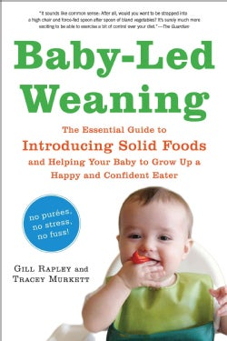 Baby-Led Weaning: The Essential Guide to Introducing Solid Foodsand Helping Your Baby to Grow Up a Happy and... (Paperback)