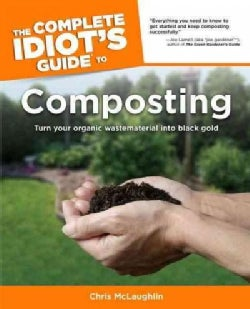 The Complete Idiot's Guide to Composting (Paperback)