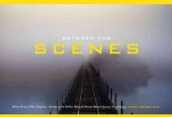 Between the Scenes: What Every Film Director, Writer, and Editor Should Know About Scene Transitions (Paperback)