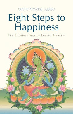 Eight Steps to Happiness: The Buddhist Way of Loving Kindness (Paperback)