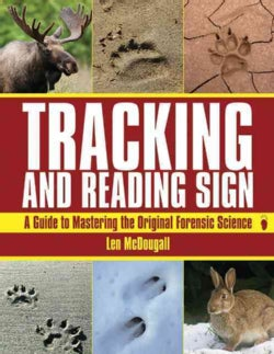 Tracking and Reading Sign: A Guide to Mastering the Original Forensic Science (Paperback)