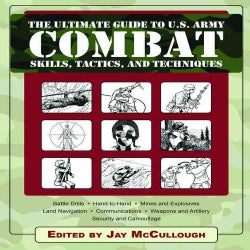 The Ultimate Guide to U.S. Army Combat: Skills, Tactics, and Techniques (Paperback)