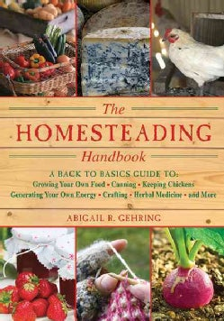 The Homesteading Handbook: A Back to Basics Guide to Growing Your Own Food, Canning, Keeping Chickens, Generating... (Paperback)