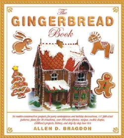 The Gingerbread Book: 54 Cookie-Construction Projects for Party Centerpieces and Holiday Decorations, 117 Full-Si... (Hardcover)
