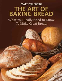 The Art of Baking Bread: What You Really Need to Know to Make Great Bread (Hardcover)